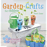 Garden Crafts for Children: 35 fun projects for children to sow, grow and make