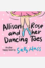 Allison Rose And Her Dancing Toes (Adorable Rhyming Bedtime Story/Children's Picture Book About Spreading Happiness) Kindle Edition
