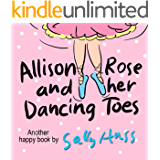 Allison Rose And Her Dancing Toes (Adorable Rhyming Bedtime Story/Children's Picture Book About Spreading Happiness)