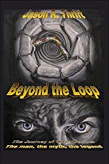 Beyond the Loop: The Journey of Willis October, The Man, The Myth, The Legend (Loopingthrutime Book 2) Kindle Edition