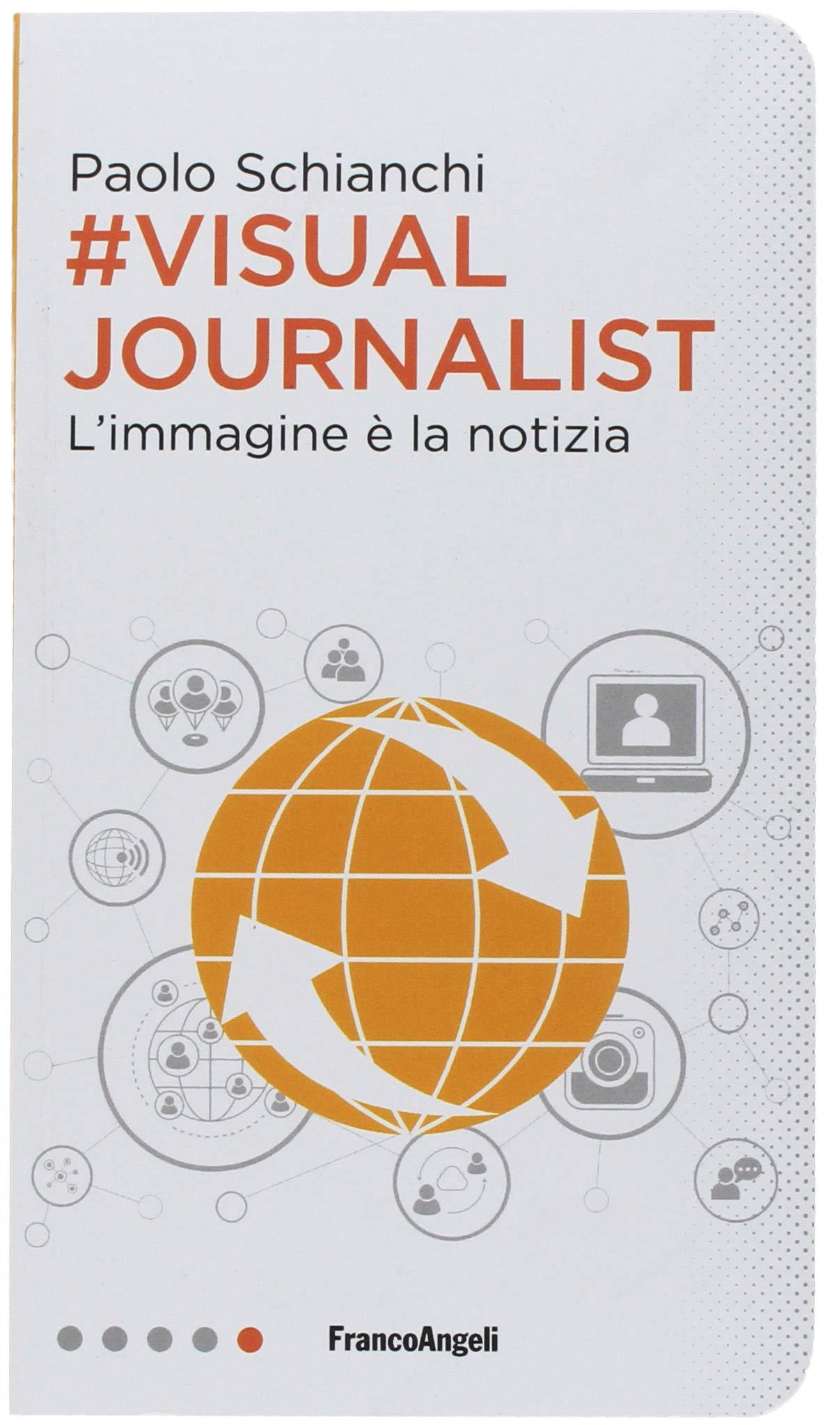 #Visual Journalist. L'immagine è la notizia Copertina flessibile – 27 lug 2018 Paolo Schianchi Franco Angeli 8891769932 SCIENZE SOCIALI
