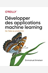 Développer des applications machine learning-collection O'Reilly (French Edition) Kindle Edition