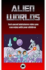 Alien Worlds: fast-paced miniatures rules you can enjoy with your children Kindle Edition