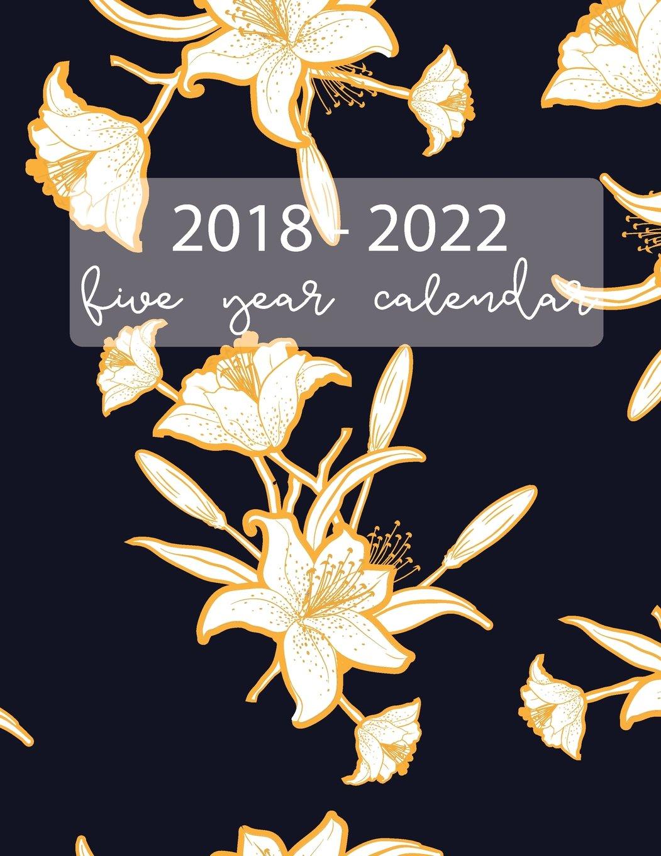Read Online 2018 - 2022 Five Year Calendar: Five Year Planner, Monthly Schedule Organizer, Flower and Black, Calendar June 2018 - December 2022, Academic Monthly ... Agenda (Calendar Diary Logbook) (Volume 5) pdf epub
