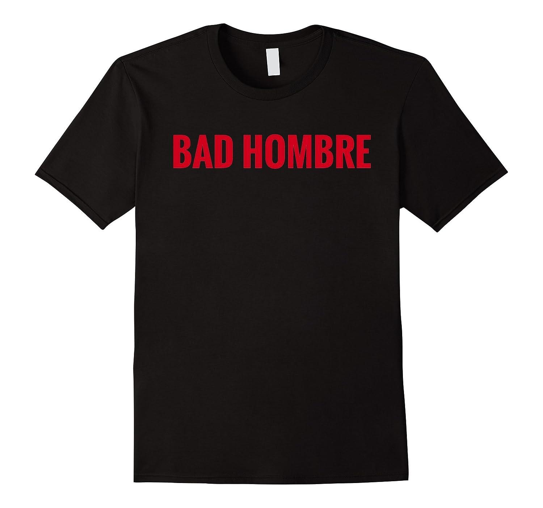 Bad Hombre Shirt Anti-Trump TShirt Red White Grey Men Women-CD