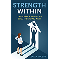 Strength Within: The Power You Need to Build the Life You Want (English Edition)