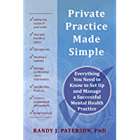 Private Practice Made Simple: Everything You Need to Know to Set Up and Manage a Successful Mental Health Practice
