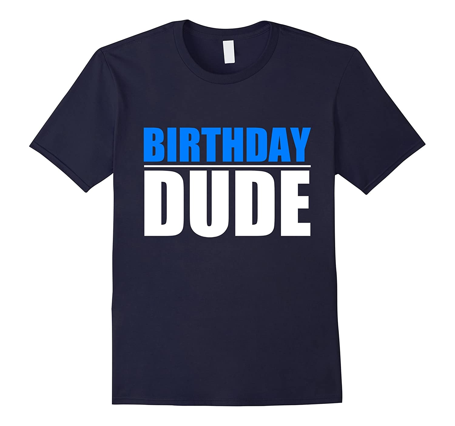 Birthday Dude T-shirts Funny Birthday Gift-TD