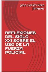 REFLEXIONES DEL SIGLO XXI SOBRE EL USO DE LA FUERZA POLICIAL (Uso de la fuerza policial, bajo investigación científica) (Spanish Edition) Kindle Edition