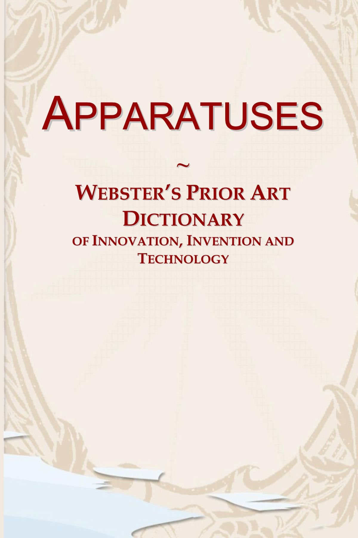 Read Online Apparatuses: Webster's Prior Art Dictionary of Innovation, Invention and Technology pdf epub