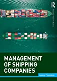 Management of Shipping Companies (Routledge Maritime Masters)