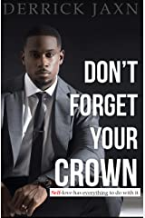 DON'T FORGET YOUR CROWN: Self-Love has everything to do with it. Kindle Edition