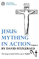 Jesus: Mything in Action, Vol. I (The Complete Heretic's Guide to Western Religion Book 2) Kindle Edition