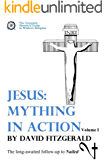Jesus: Mything in Action, Vol. I (The Complete Heretic's Guide to Western Religion Book 2)