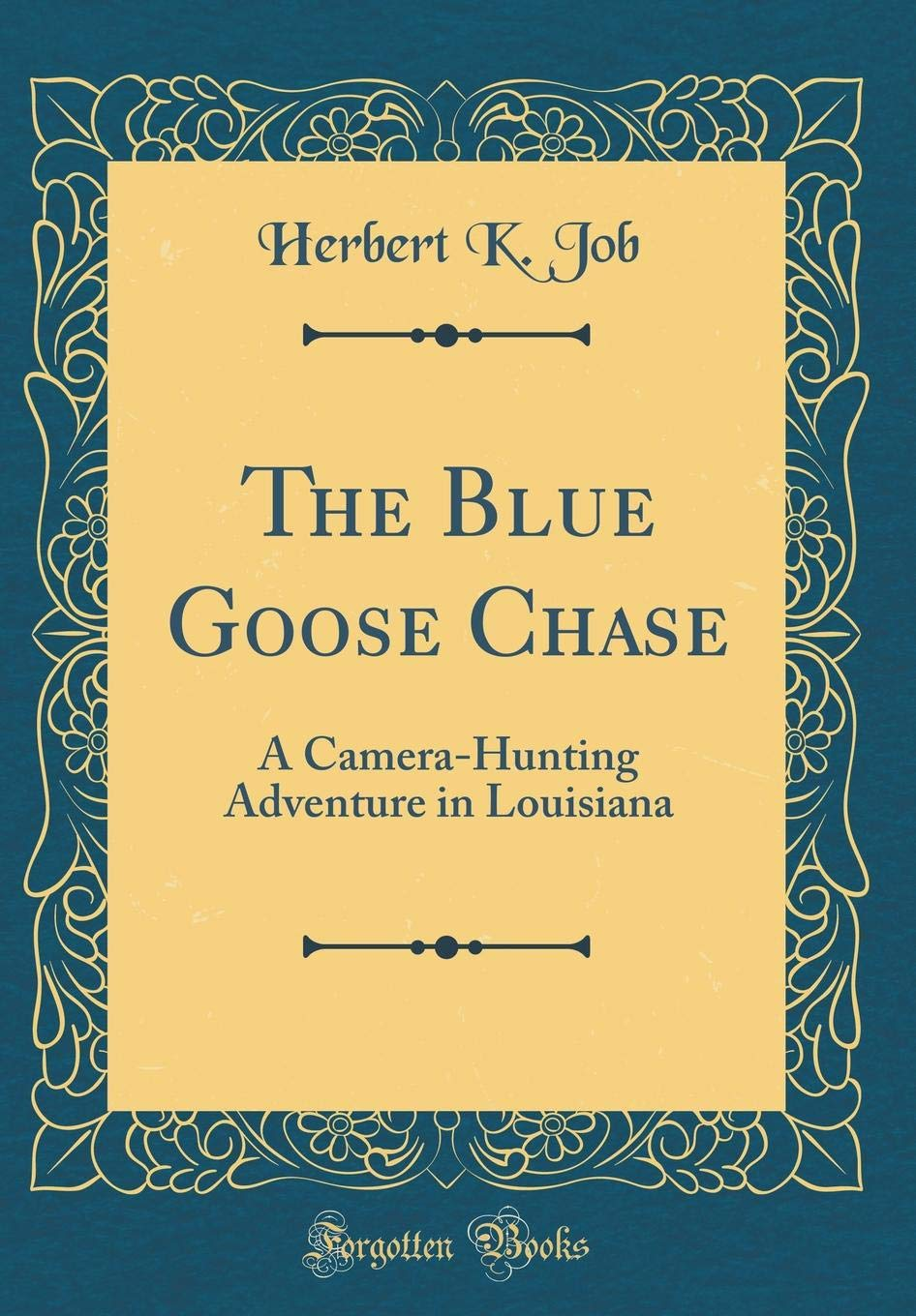 The Blue Goose Chase: A Camera-Hunting Adventure in Louisiana (Classic Reprint) PDF
