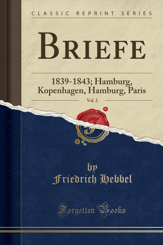 Briefe, Vol. 2: 1839-1843; Hamburg, Kopenhagen, Hamburg, Paris (Classic Reprint) (German Edition)