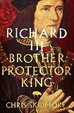 Richard III: Brother, Protector, King