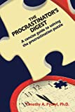 The Procrastinator's Digest: A Concise Guide to Solving the Procrastination Puzzle