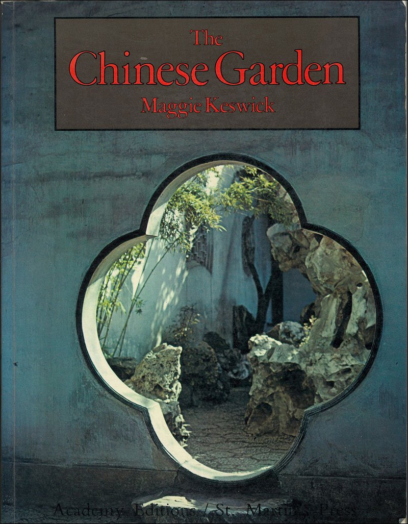 The Chinese Garden: History, Art & Architecture, Maggie Keswick