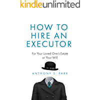 How to Hire an Executor: For Your Loved One's Estate or Your Will