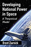 Developing National Power in Space: A Theoretical Model