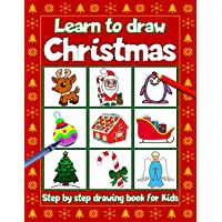 Learn To Draw Christmas Step By Step Drawing Book For Kids: A Christmas How To Draw Guide featuring Santa Claus…