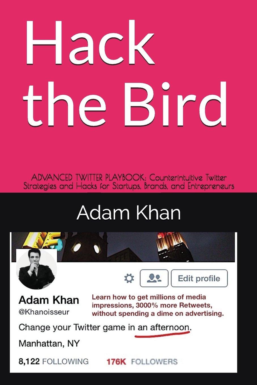 Hack the Bird: ADVANCED TWITTER PLAYBOOK: Counterintuitive