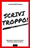 Scrivi troppo!: Manifesto contro la visione romantica della scrittura