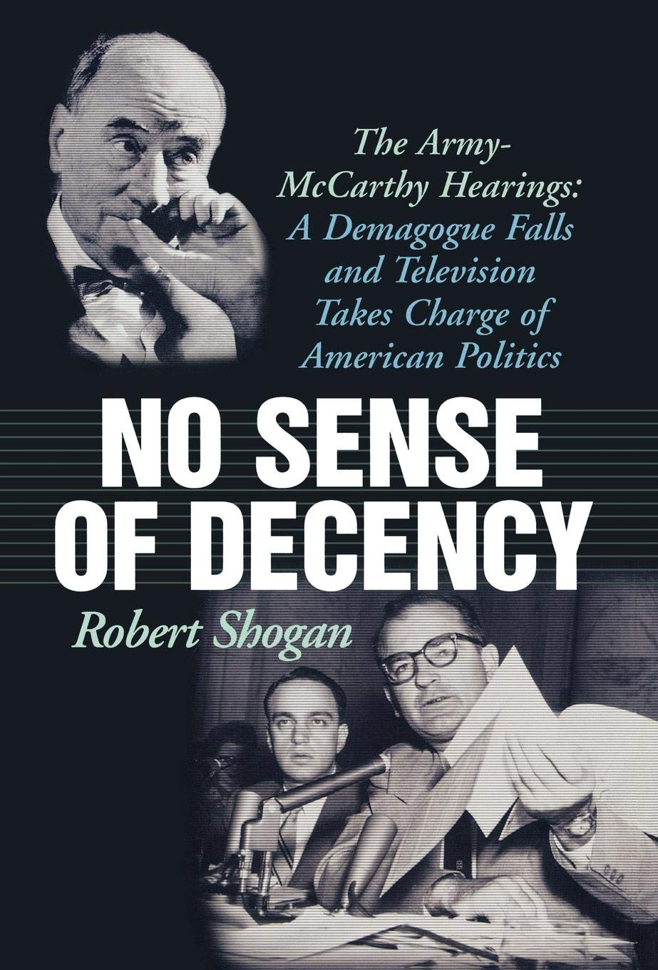 No Sense of Decency: The Army-McCarthy Hearings: A Demagogue Falls ...