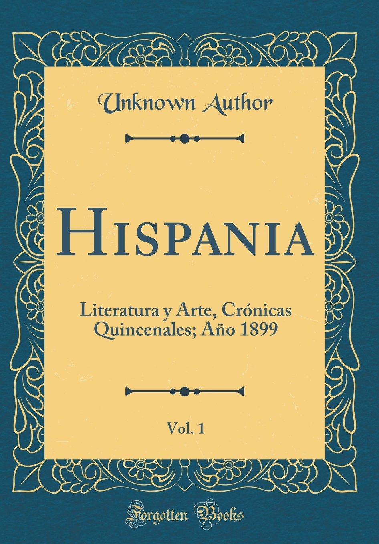 Download Hispania, Vol. 1: Literatura y Arte, Crónicas Quincenales; Año 1899 (Classic Reprint) (Spanish Edition) pdf epub