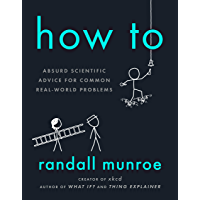 How To: Absurd Scientific Advice for Common Real-World Problems (English Edition)