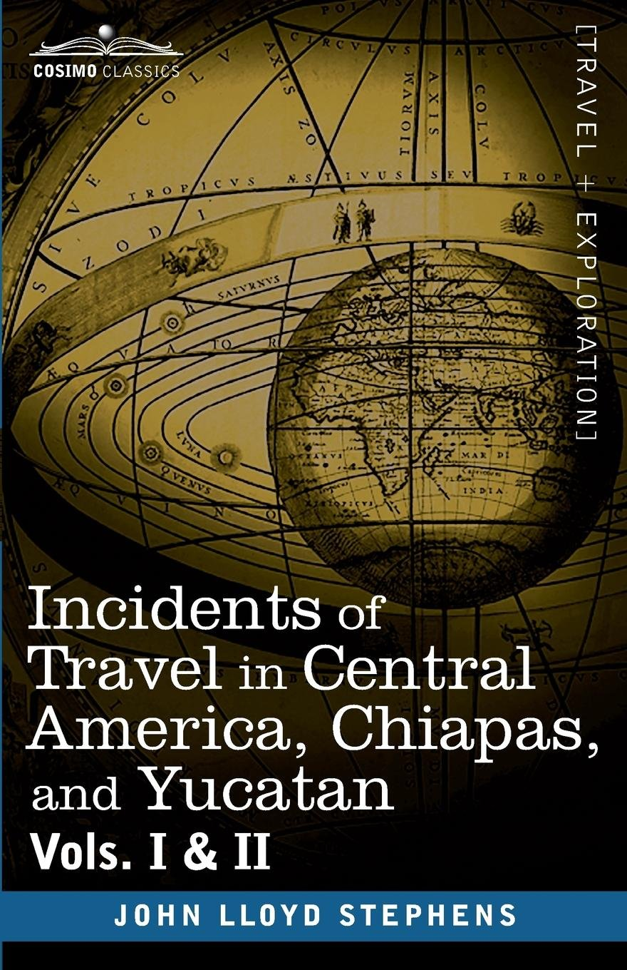 Incidents of Travel in Central America, Chiapas, and Yucatan, Vols ...