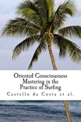 Oriented Consciousness Mastering in the Practice of Surfing: A book about the Learning of Surfing Paperback