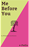 e-Pedia: Me Before You: Me Before You is a romance novel written by Jojo Moyes