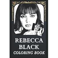Rebecca Black Coloring Book: Incredible Rebecca Black Illustrations For Every Age. ( Great Gift, Fun Activity, Boredom…