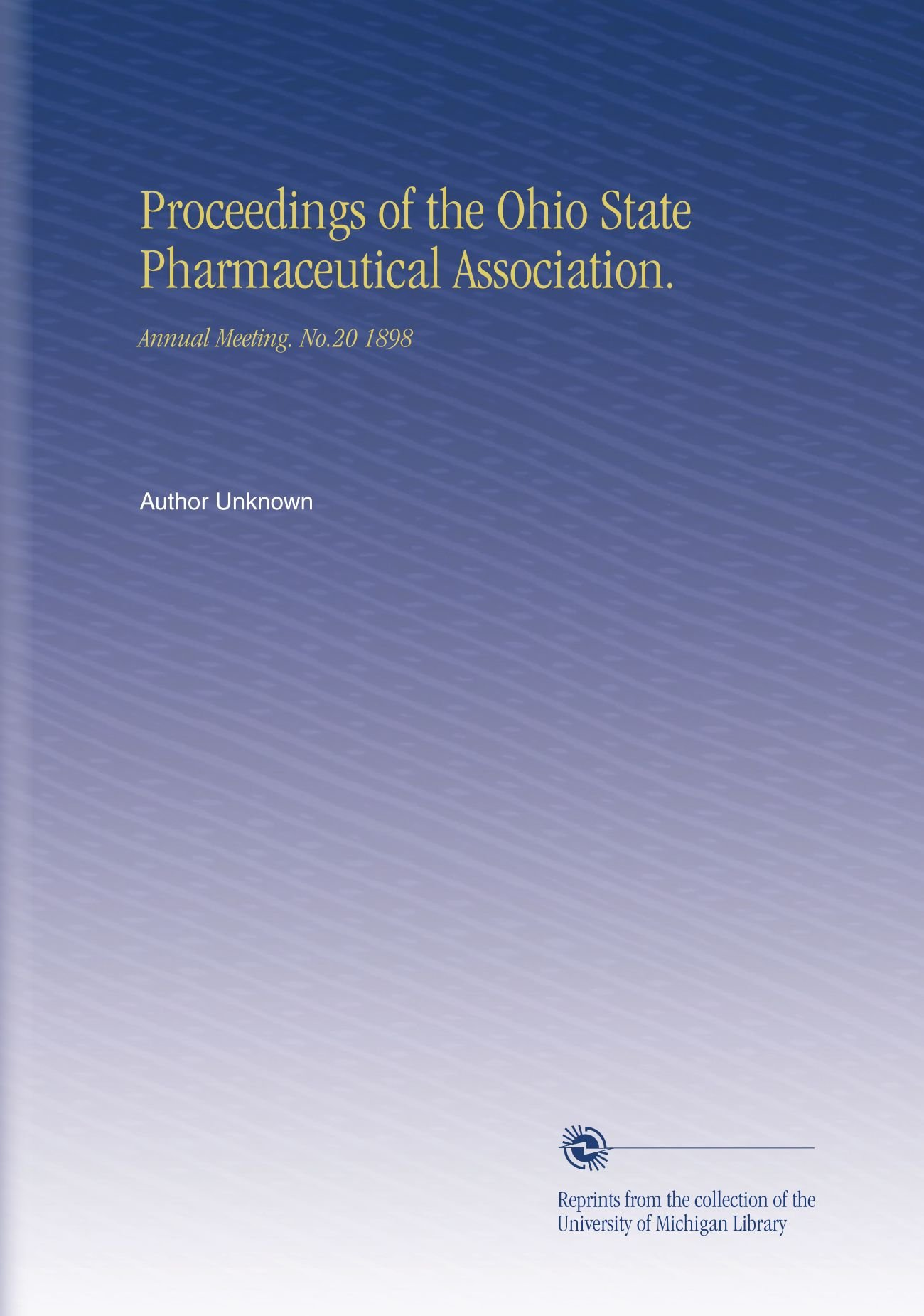 Download Proceedings of the Ohio State Pharmaceutical Association.: Annual Meeting. No.20 1898 PDF
