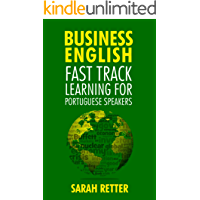 BUSINESS ENGLISH: FAST TRACK LEARNING FOR PORTUGUESE SPEAKERS: The 100 most used English business words with 600 phrase examples.