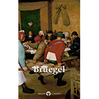 Delphi Complete Works of Pieter Bruegel the Elder (Illustrated) (Delphi Masters of Art Book 33)