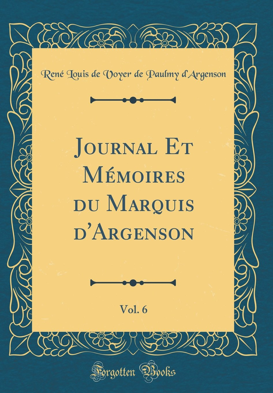 Journal Et Mémoires Du Marquis d'Argenson, Vol. 6 (Classic Reprint) (French Edition) PDF