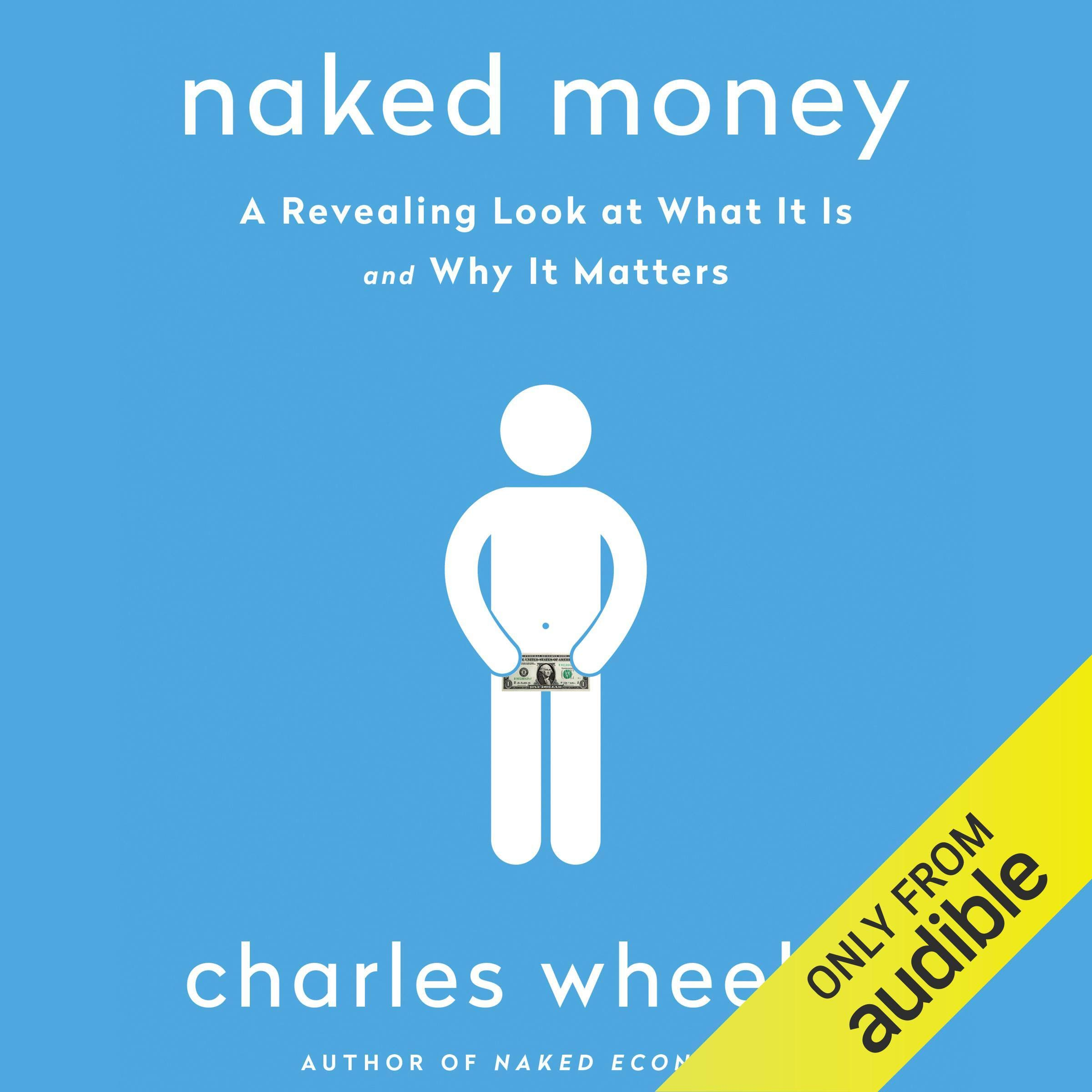 Naked Money  A Revealing Look At What It Is And Why It Matters
