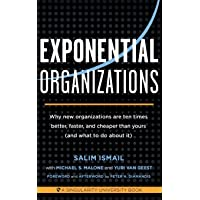 Exponential Organizations: Why new organizations are ten times better, faster, and cheaper than yours (and what to do…