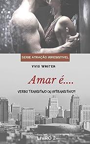 Amar é Verbo Transitivo ou Intransitivo?: Livro 2 (Atração Irresistivel)