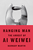 Hanging Man: The Arrest of Ai Weiwei