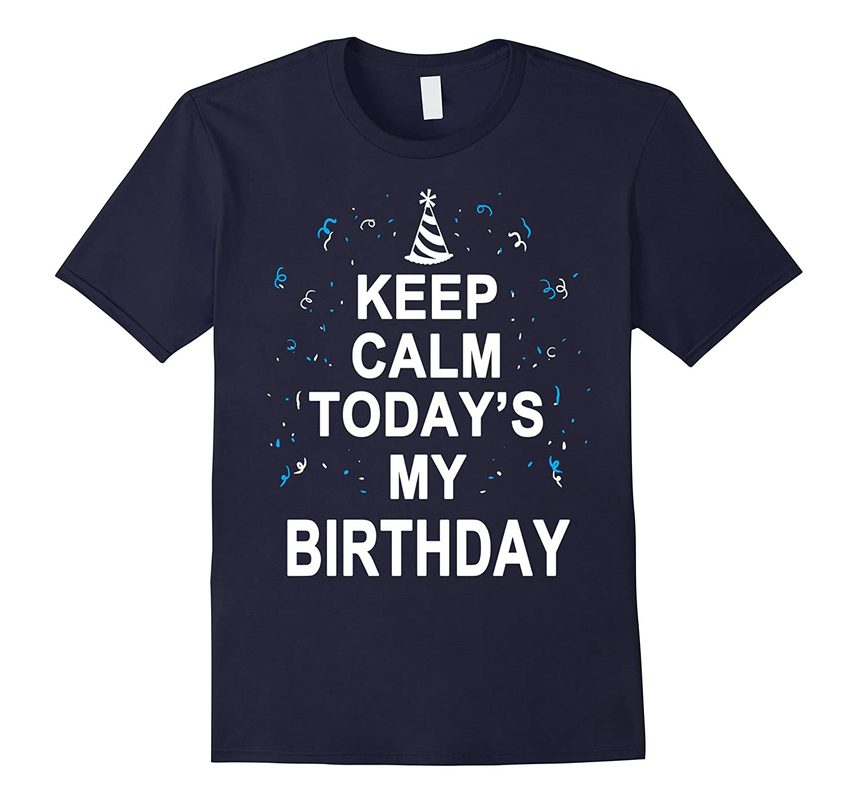 Keep Calm Todays My Birthday T Shirt Adult Boy Girl Gift TD
