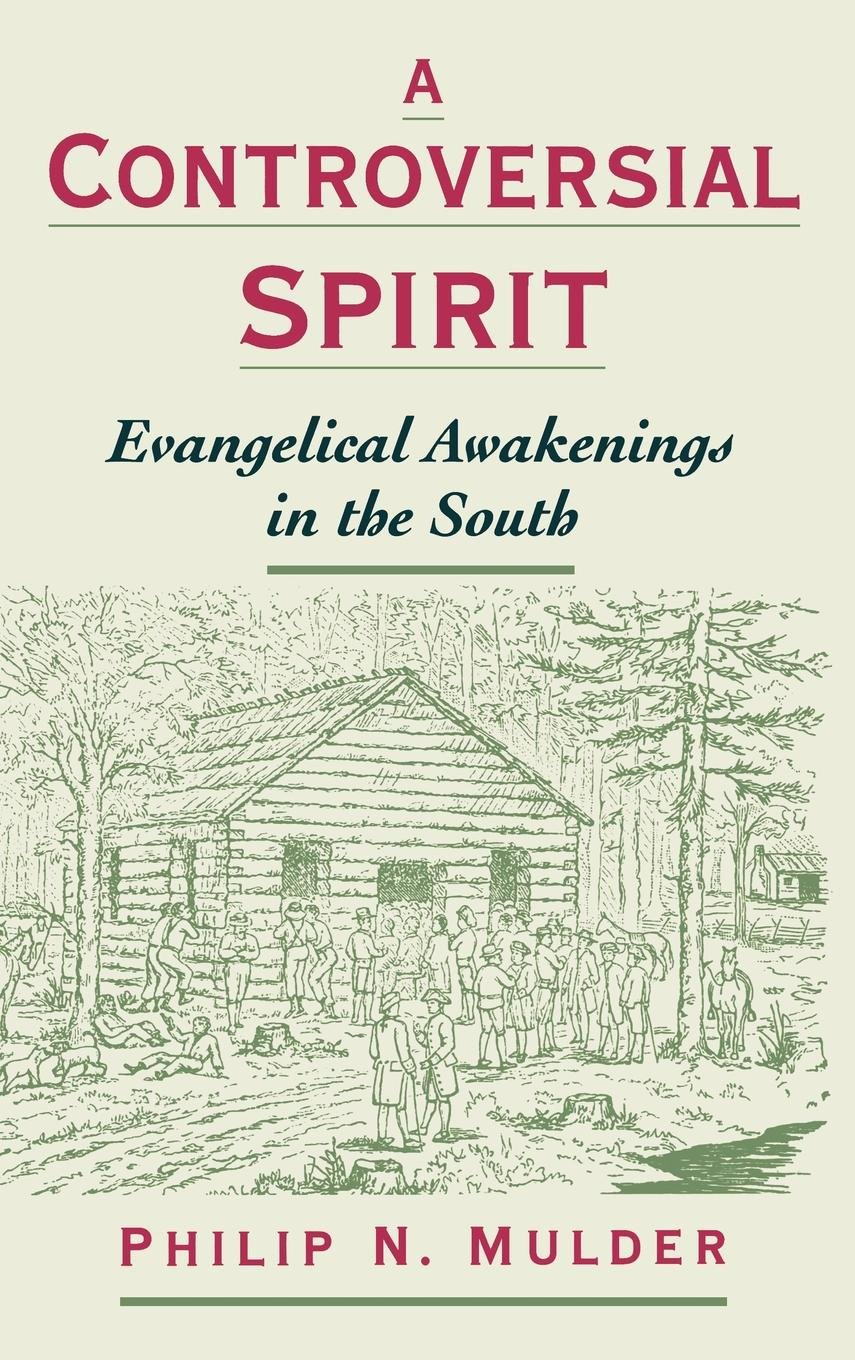 A Controversial Spirit: Evangelical Awakenings in the South (Religion in America) by Oxford University Press