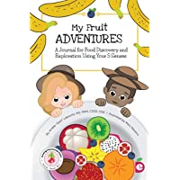My Fruit Adventures: A Journal for Food Discovery and Exploration Using Your 5 Senses (Growing Adventurous Eaters)