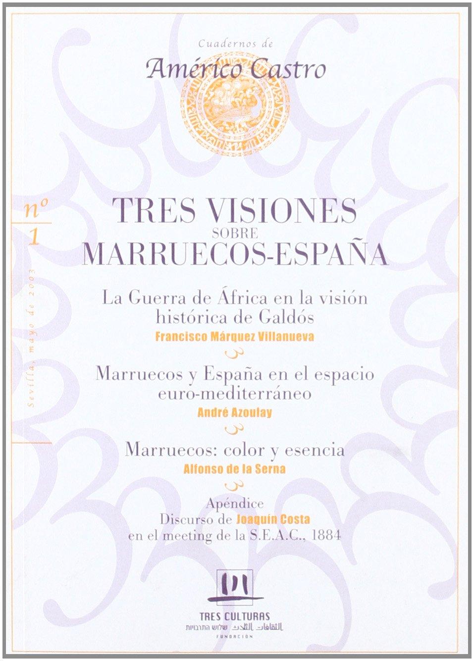 Tres visiones sobre Marruecos-España : la guerra de África en la visión histórica de Galdós : Marruecos y España en el espacio euromediterráneo : Marruecos, color y esencia: Amazon.es: Marquez Villanueva, Francisco: