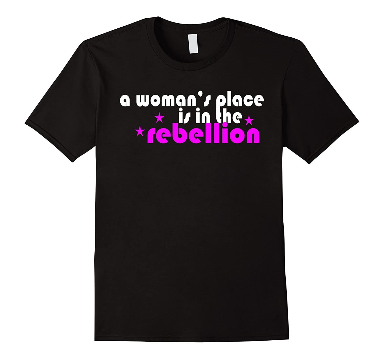 A Womens Place is in the Rebellion Shirt Women Unite Tshirt-CD