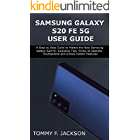 SAMSUNG GALAXY S20 FE 5G USER GUIDE: A Step by Step Guide to Master the New Samsung Galaxy S20 FE: Including Tips…