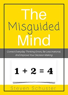 The Misguided Mind: Correct Everyday Thinking Errors, Be Less Irrational, And Improve Your Decision Making